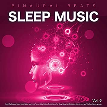 Binaural Beats Sleep Music: Soothing Binaural Beats, White Noise, Isochronic Tones, Delta Waves, Theta Waves For Deep Sleep Aid, Brainwave Entrainment and The Best Sleeping Music, Vol. 5