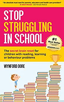 Stop Struggling In School: The secret brain reset for children with reading, learning or behaviour problems by [Wynford Dore]