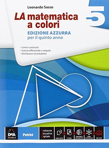 La matematica a colori. Ediz. azzurra. Per le Scuole superiori (Vol. 5)