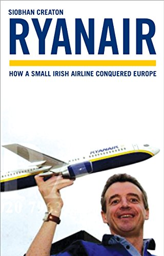 Ryanair: The Full Story Of The Controversial Low-Cost Airline: How a Small Irish Airline Conquered Europe
