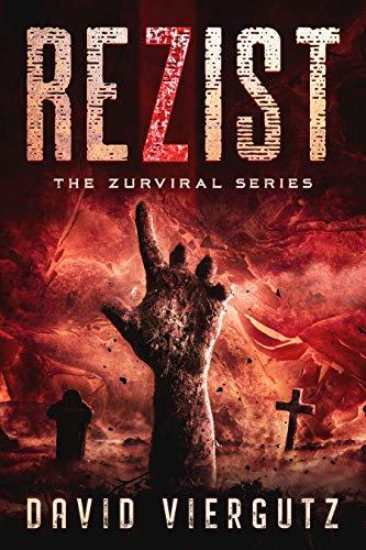 ReZist (A Zombie Apocalypse Survival Novel): Book 1 of The ZurViral Series by [David Viergutz]