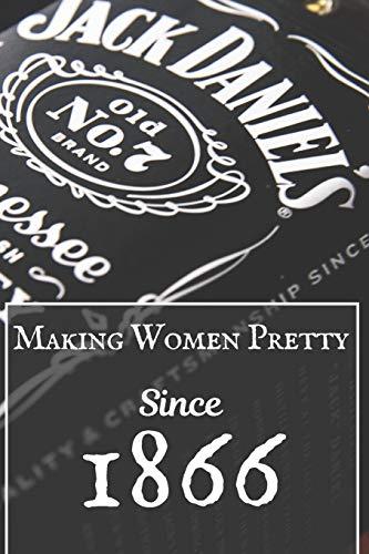Making Women Pretty Since 1866: Men's Journal Notebook For Drinking Games: 100 Pages (6 X 9) Funny Humour. High Quality Notebook