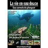 La vie en eau douce - Les carnets du plongeur