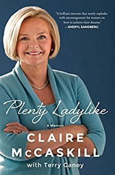 Plenty Ladylike: A Memoir by [Claire McCaskill]