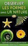 Observer les formes dans la nature: Apprendre les formes géométriques (Livres d'éveil et d'apprentissage scolaire pour les enfants de 4 à 7 ans t. 6)