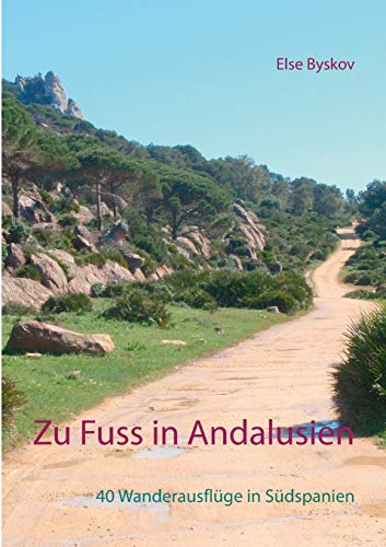 Zu Fuß in Andalusien: 40 Wanderausflüge in Südspanien