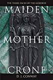 Maiden, Mother, Crone: The Myth & Reality of the Triple Goddess the Myth & Reality of the Triple Goddess - D. J. Conway