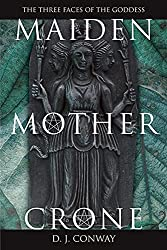 Maiden, Mother, Crone: The Myth & Reality of the Triple Goddess: D.J. Conway