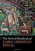 The Oxford Handbook of Early Christian Ritual (Oxford Handbooks)