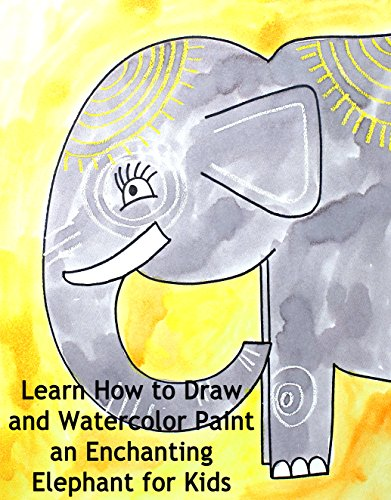 Learn How to Draw and Watercolor Paint an Enchanting Elephant for Kids