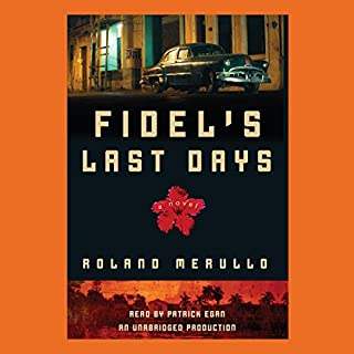 Fidel's Last Days     A Novel              By:                                                                                                                                 Roland Merullo                               Narrated by:                                                                                                                                 Patrick Egan                      Length: 8 hrs and 22 mins     9 ratings     Overall 4.0