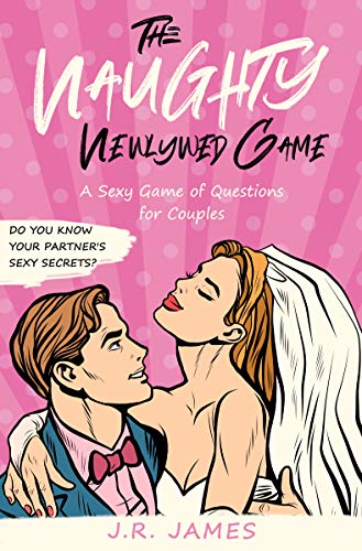 The Naughty Newlywed Game: A Sexy Game of Questions for Couples (Hot and Sexy Games)