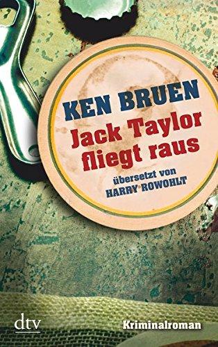 Jack Taylor fliegt raus: Kriminalroman (Die Jack-Taylor-Reihe, Band 1)