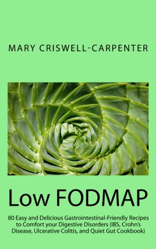 Low FODMAP: 80 Easy and Delicious Gastrointestinal-Friendly Recipes to Comfort your Digestive Disorders (IBS, Crohns Disease, Ulcerative Colitis, and Quiet Gut Cookbook)