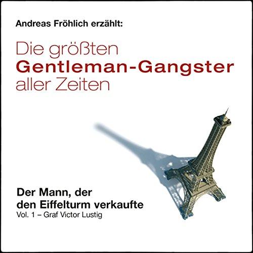 Der Mann, der den Eiffelturm verkaufte - Graf Victor Lustig (Die größten Gentleman-Gangster aller Zeiten 1) Titelbild