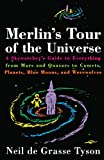 Merlin's Tour of the Universe: A Skywatcher's Guide to Everything from Mars and Quasars to Comets, Planets, Blue Moons, and Werewolves