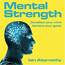 Mental Strength: Condition Your Mind, Achieve Your Goals (Unabridged)