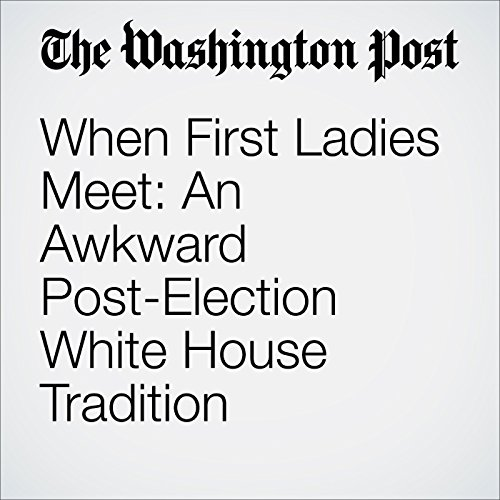 When First Ladies Meet: An Awkward Post-Election White House Tradition audiobook cover art
