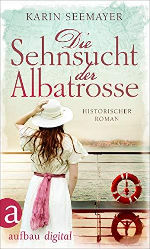 Die Sehnsucht der Albatrosse: Historischer Roman (Die Saga der Albatrosse 2)