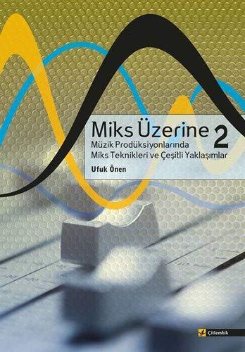 Miks Üzerine 2: Müzik Prodüksiyonlarında Miks Teknikleri ve Çeşitli Yaklaşımlar