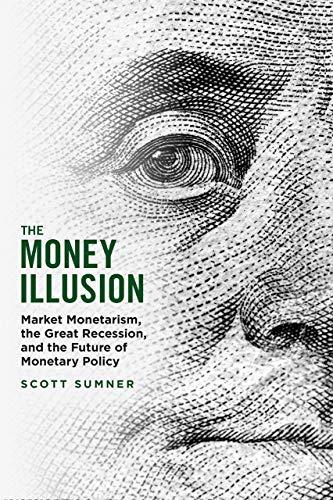 The Money Illusion: Market Monetarism, the Great...