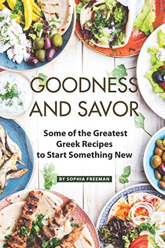 Goodness and Savor: Some of the Greatest Greek Recipes to Start Something New