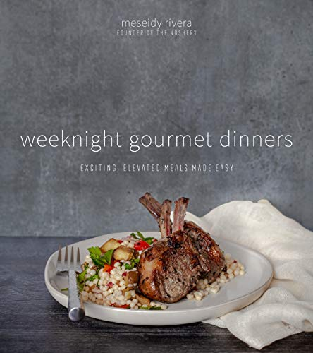 Weeknight Gourmet Dinners: Exciting, Elevated Meals Made Easy