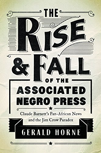 The Rise and Fall of the Associated Negro Press: Claude Barnett's Pan-African News and the Jim Crow Paradox