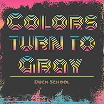 Colors Turn to Gray