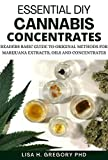 ESSENTIAL DIY CANNABIS CONCENTRATES: READERS BASIC GUIDE TO ORIGINAL METHODS FOR MARIJUANA EXTRACTS, OILS AND CONCENTRATES