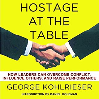 Hostage at the Table     How Leaders Can Overcome Conflict, Influence Others, and Raise Performance              Written by:                                                                                                                                 George Kohlrieser                               Narrated by:                                                                                                                                 George Kohlrieser                      Length: 10 hrs and 34 mins     Not rated yet     Overall 0.0