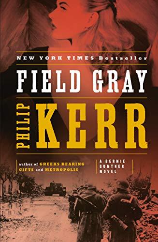 Field Gray (Bernie Gunther, Book 7) (A Bernie Gunther Novel)
