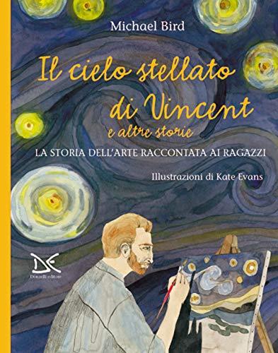 Il cielo stellato di Vincent e altre storie. La storia dell'arte raccontata ai ragazzi