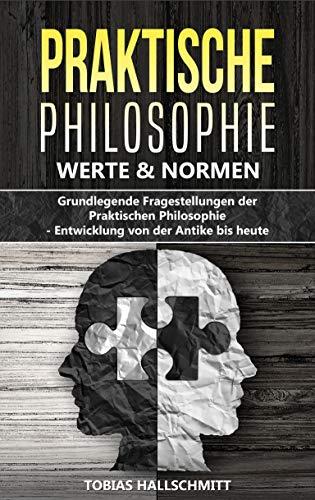 Praktische Philosophie - Werte und Normen: Grundlegende Fragestellungen der...