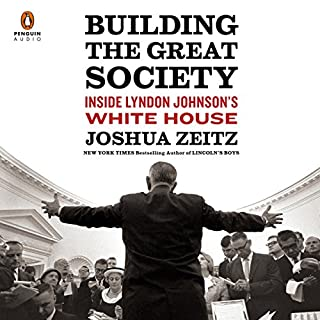 Building the Great Society     Inside Lyndon Johnson's White House              By:                                                                                                                                 Joshua Zeitz                               Narrated by:                                                                                                                                 Dan Woren                      Length: 16 hrs and 11 mins     18 ratings     Overall 4.4