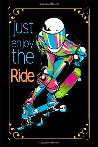 Just Enjoy The Ride: Skateboard Journal Notebook, Composition Notebook for Skateboard lovers, Skating Lover Birthday Gifts Notebook for Recording Notes & Thoughts