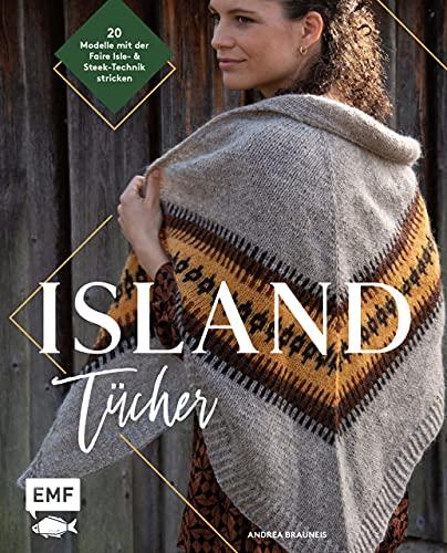 Island-Tücher stricken: 20 skandinavische Modelle mit der Faire Isle- & Steek-Technik stricken