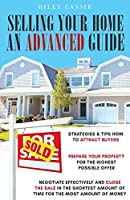 Selling Your Home An Advanced Guide