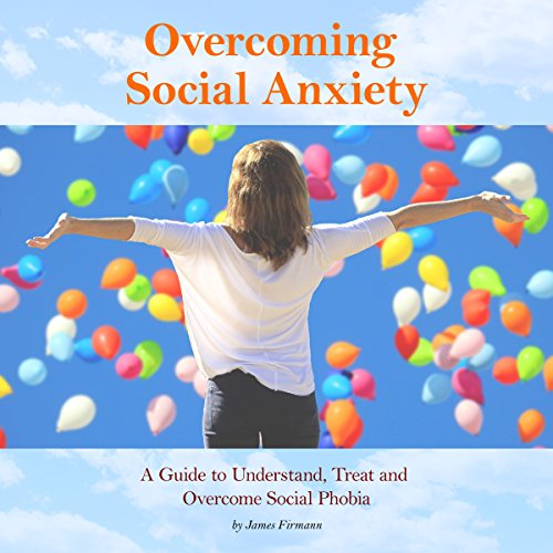 Overcoming Social Anxiety: A Guide to Understand, Treat, and Overcome Social Phobia audiobook cover art