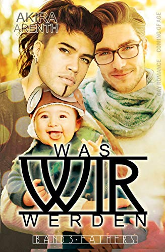Was wir werden - Band 3 - Fathers: Gay Romance / coming of age
