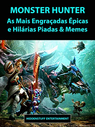 Monster Hunter As Mais Engraçadas Épicas e Hilárias Piadas & Memes (Portuguese Edition)