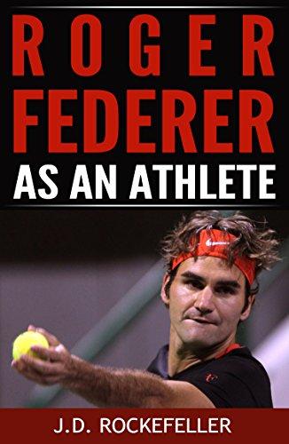 Roger Federer as an Athlete (J.D. Rockefeller's Book Club) (English Edition)