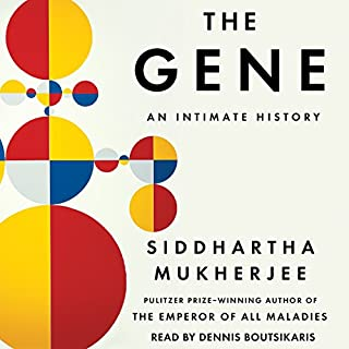 The Gene     An Intimate History              Written by:                                                                                                                                 Siddhartha Mukherjee                               Narrated by:                                                                                                                                 Dennis Boutsikaris                      Length: 19 hrs and 22 mins     37 ratings     Overall 4.8