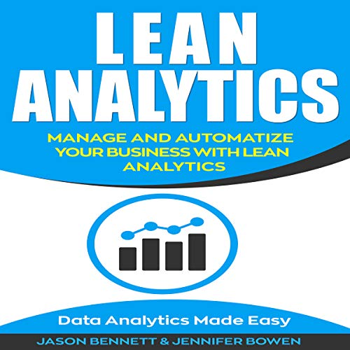 Lean Analytics: Manage and Automatize Your Business with Lean Analytics     Data Analytics Made Easy              By:                                                                                                                                 Jason Bennett,                                                                                        Jennifer Bowen                               Narrated by:                                                                                                                                 Eric LaCord                      Length: 54 mins     Not rated yet     Overall 0.0