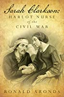 Sarah Clarkson: The secret diary of a lusty nurse in a time of war