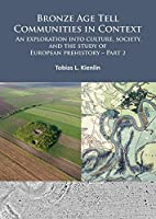 Bronze Age Tell Communities in Context- an Exploration into Culture, Society, and the Study of European Prehistory: Practice – the Social, Space, and Materiality