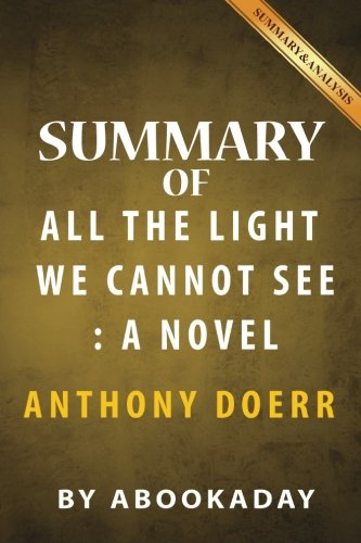 Summary of All the Light We Cannot See: A Novel by Anthony Doerr