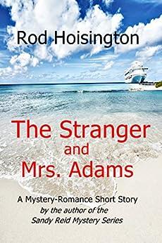 The Stranger and Mrs. Adams: A Mystery Romance Short Story by [Rod Hoisington]