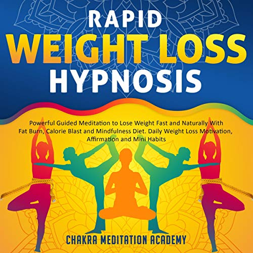 Rapid Weight Loss Hypnosis     Powerful Guided Meditation to Lose Weight Fast and Naturally with Fat Burn, Calorie Blast and Mindfulness Diet. Daily Weight Loss Meditation, Affirmation and Mini Habits              By:                                                                                                                                 Chakra Meditation Academy                               Narrated by:                                                                                                                                 John Morgan                      Length: 1 hr and 32 mins     79 ratings     Overall 4.7