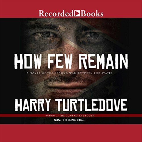 How Few Remain     A Novel of the Second War Between the States              By:                                                                                                                                 Harry Turtledove                               Narrated by:                                                                                                                                 George Guidall                      Length: 24 hrs and 20 mins     428 ratings     Overall 4.5